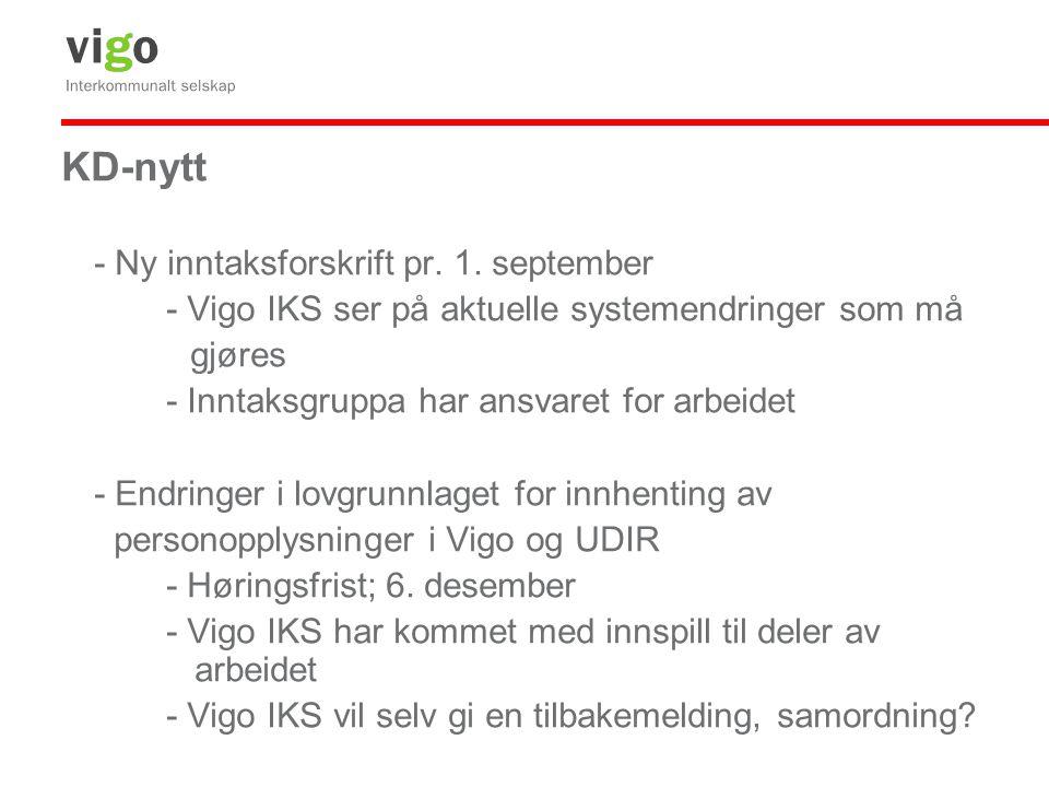 KD-nytt - Ny inntaksforskrift pr. 1. september - Vigo IKS ser på aktuelle systemendringer som må gjøres - Inntaksgruppa har ansvaret for arbeidet - En