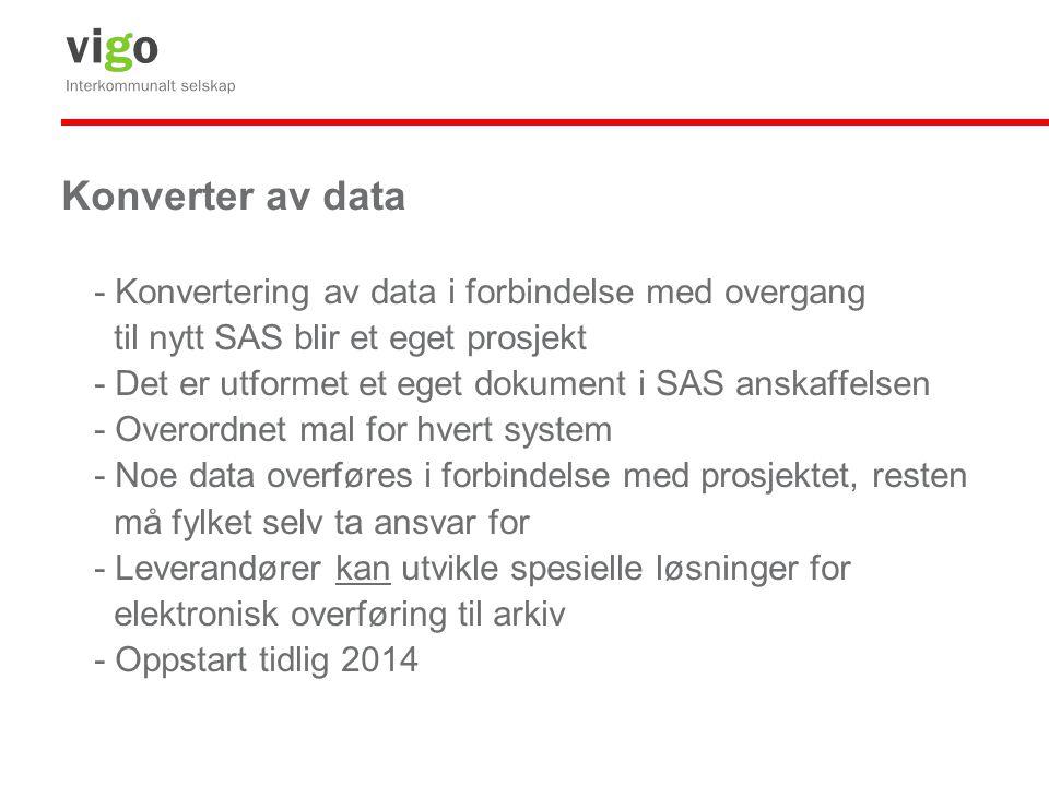 Konverter av data - Konvertering av data i forbindelse med overgang til nytt SAS blir et eget prosjekt - Det er utformet et eget dokument i SAS anskaf