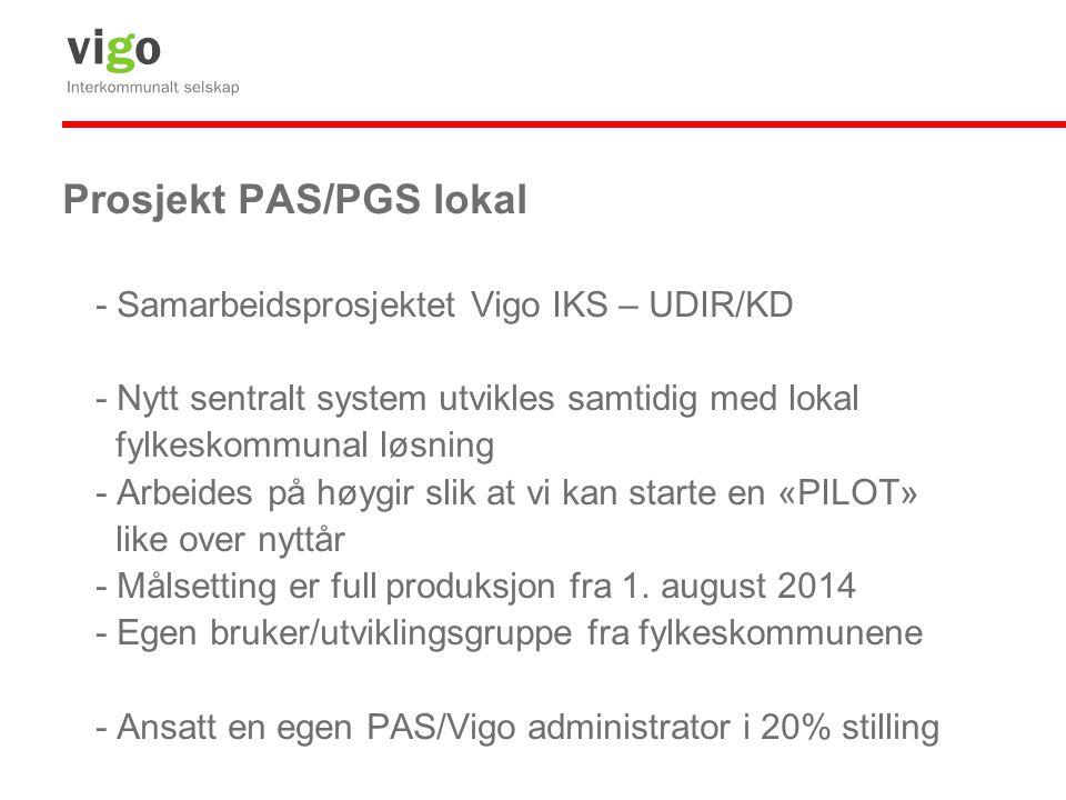 Prosjekt PAS/PGS lokal - Samarbeidsprosjektet Vigo IKS – UDIR/KD - Nytt sentralt system utvikles samtidig med lokal fylkeskommunal løsning - Arbeides