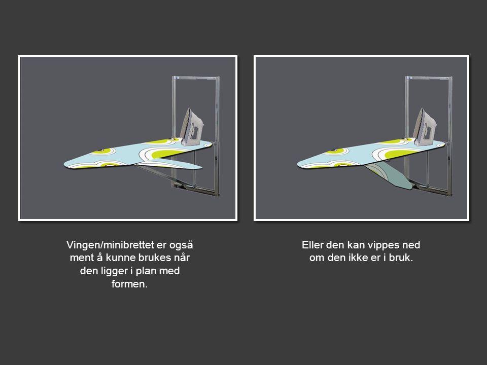 Vingen/minibrettet er også ment å kunne brukes når den ligger i plan med formen. Eller den kan vippes ned om den ikke er i bruk.