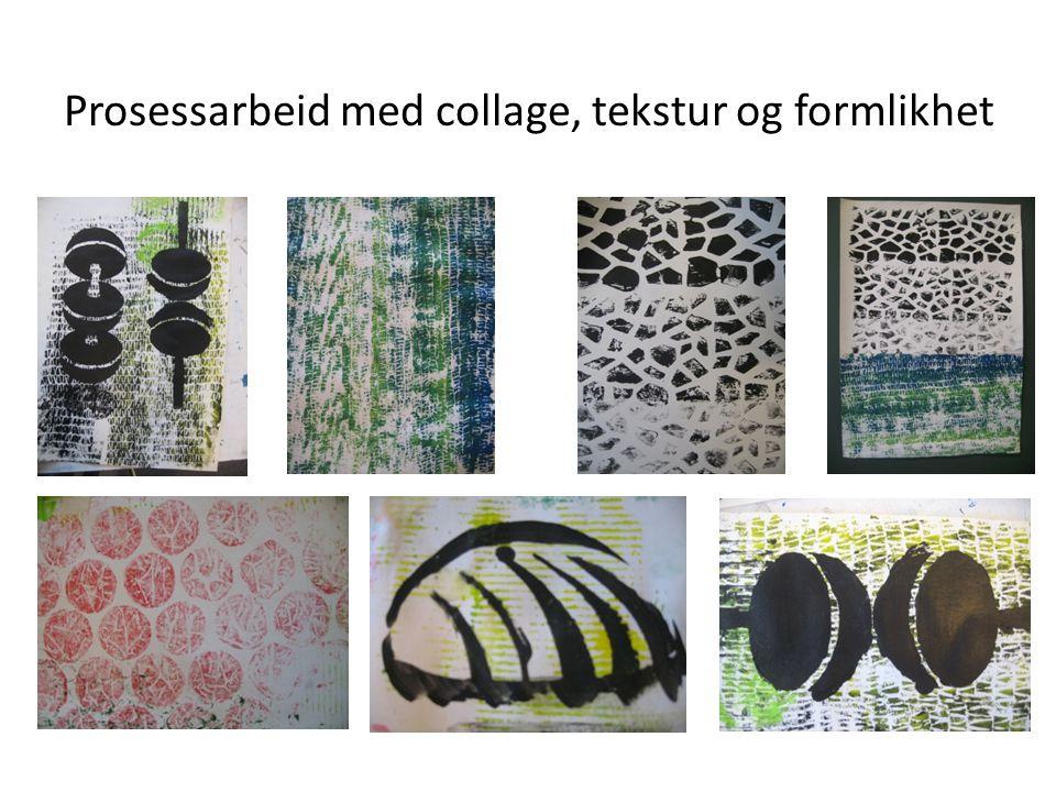 Prosessarbeid med collage, tekstur og formlikhet