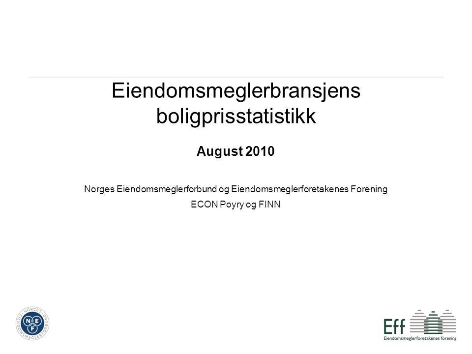 Eiendomsmeglerbransjens boligprisstatistikk August 2010 Norges Eiendomsmeglerforbund og Eiendomsmeglerforetakenes Forening ECON Poyry og FINN