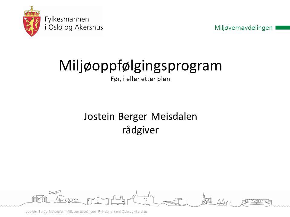 Miljøvernavdelingen Jostein Berger Meisdalen - Miljøvernavdelingen - Fylkesmannen i Oslo og Akershus Miljøoppfølgingsprogram Før, i eller etter plan J