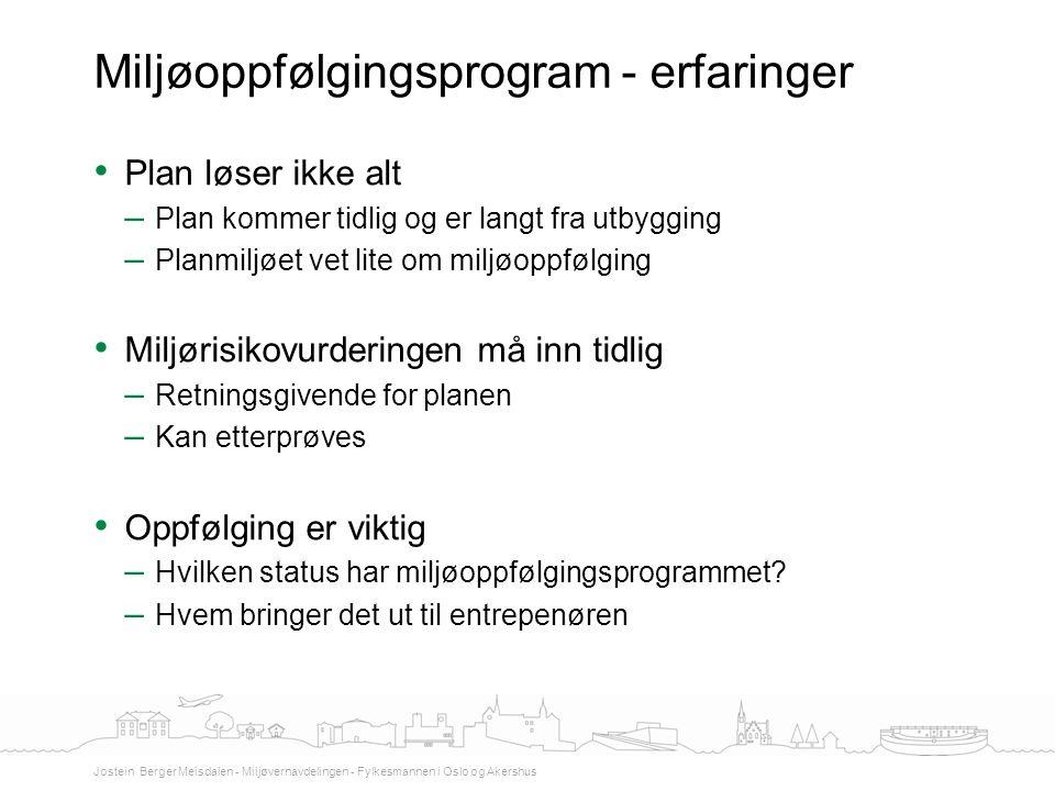 • Plan løser ikke alt – Plan kommer tidlig og er langt fra utbygging – Planmiljøet vet lite om miljøoppfølging • Miljørisikovurderingen må inn tidlig