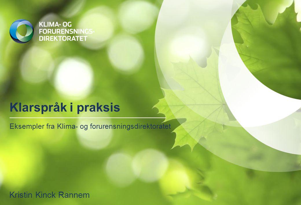 Klarspråk i praksis Eksempler fra Klima- og forurensningsdirektoratet Kristin Kinck Rannem
