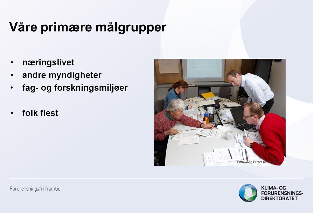 Våre primære målgrupper •næringslivet •andre myndigheter •fag- og forskningsmiljøer •folk flest Foto: John Petter Reinertsen