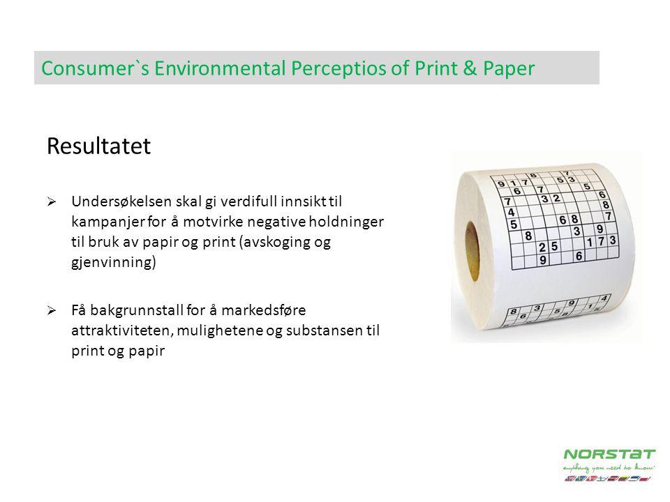  Undersøkelsen skal gi verdifull innsikt til kampanjer for å motvirke negative holdninger til bruk av papir og print (avskoging og gjenvinning)  Få bakgrunnstall for å markedsføre attraktiviteten, mulighetene og substansen til print og papir Resultatet Consumer`s Environmental Perceptios of Print & Paper
