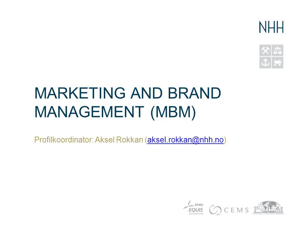 MARKETING AND BRAND MANAGEMENT (MBM) Profilkoordinator: Aksel Rokkan (aksel.rokkan@nhh.no)aksel.rokkan@nhh.no