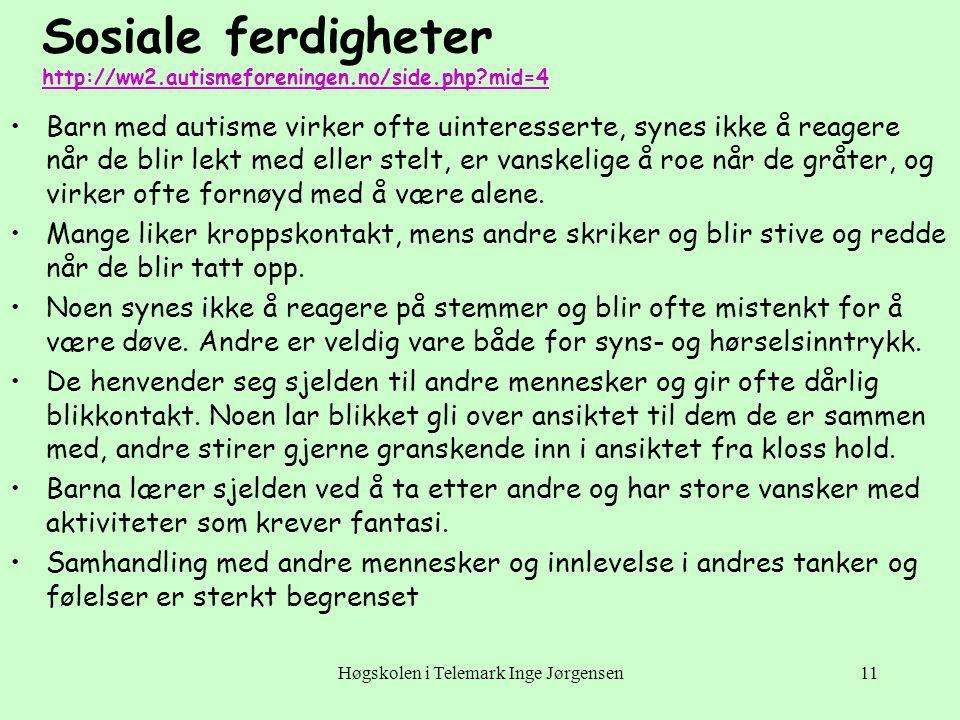 Høgskolen i Telemark Inge Jørgensen11 Sosiale ferdigheter http://ww2.autismeforeningen.no/side.php?mid=4 http://ww2.autismeforeningen.no/side.php?mid=