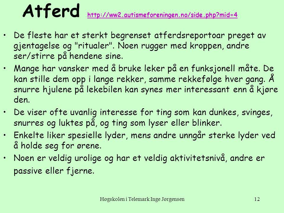 Høgskolen i Telemark Inge Jørgensen12 Atferd http://ww2.autismeforeningen.no/side.php?mid=4 http://ww2.autismeforeningen.no/side.php?mid=4 •De fleste