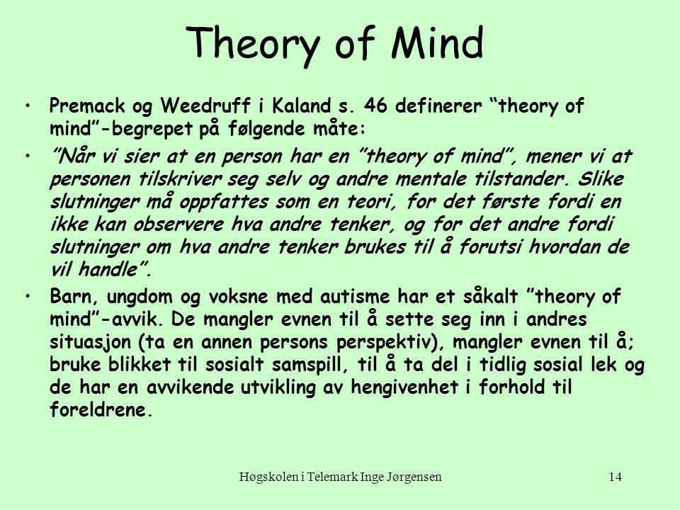 """Høgskolen i Telemark Inge Jørgensen14 Theory of Mind •Premack og Weedruff i Kaland s. 46 definerer """"theory of mind""""-begrepet på følgende måte: •""""Når v"""
