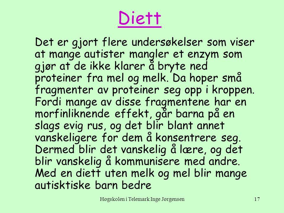 Høgskolen i Telemark Inge Jørgensen17 Diett Det er gjort flere undersøkelser som viser at mange autister mangler et enzym som gjør at de ikke klarer å