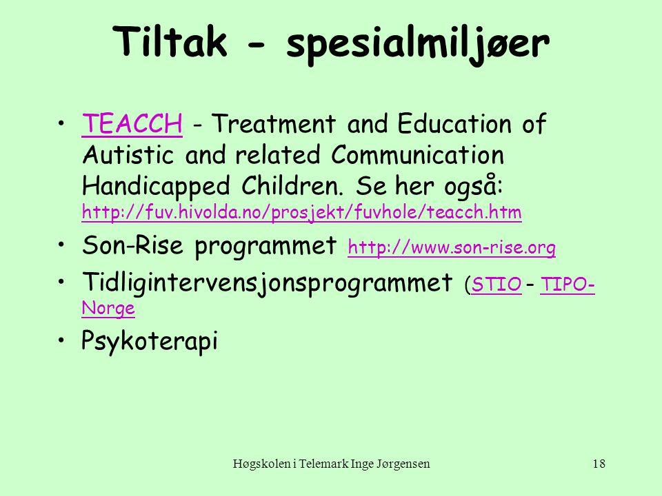 Høgskolen i Telemark Inge Jørgensen18 Tiltak - spesialmiljøer •TEACCH - Treatment and Education of Autistic and related Communication Handicapped Chil