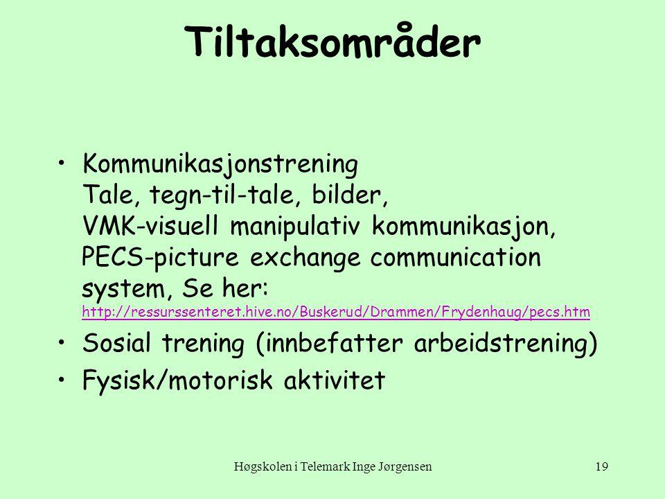 Høgskolen i Telemark Inge Jørgensen19 Tiltaksområder •Kommunikasjonstrening Tale, tegn-til-tale, bilder, VMK-visuell manipulativ kommunikasjon, PECS-p