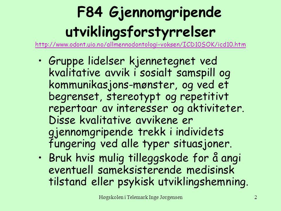 Høgskolen i Telemark Inge Jørgensen2 F84 Gjennomgripende utviklingsforstyrrelser http://www.odont.uio.no/allmennodontologi-voksen/ICD10SOK/icd10.htm h
