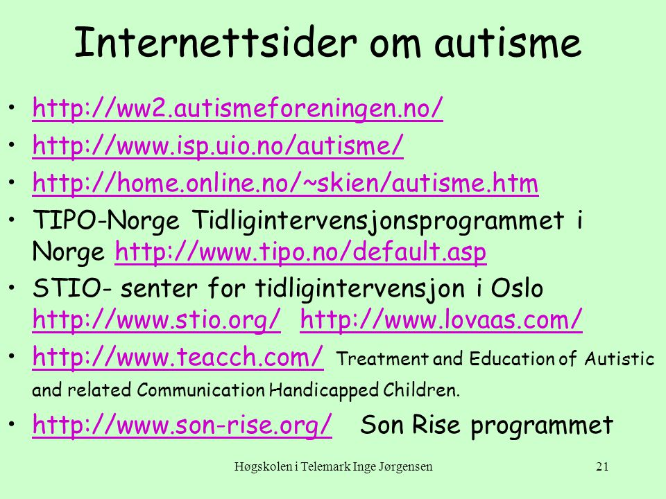 Høgskolen i Telemark Inge Jørgensen21 Internettsider om autisme •http://ww2.autismeforeningen.no/http://ww2.autismeforeningen.no/ •http://www.isp.uio.