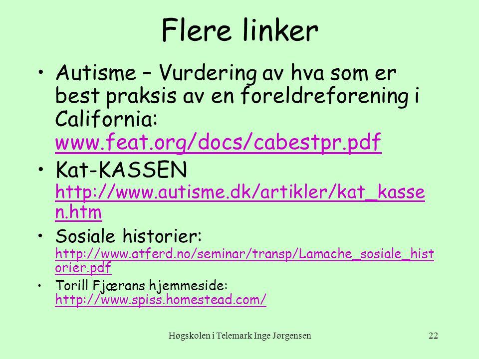 Høgskolen i Telemark Inge Jørgensen22 Flere linker •Autisme – Vurdering av hva som er best praksis av en foreldreforening i California: www.feat.org/d