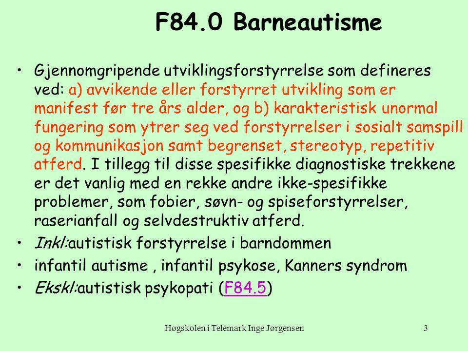 Høgskolen i Telemark Inge Jørgensen4 F84.1 Atypisk autisme Gjennomgripende utviklingsforstyrrelse som atskiller seg fra barneautisme ved senere debut eller ved at den ikke oppfyller alle de tre settene av diagnostiske kriterier på infantil autisme.