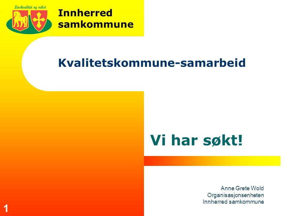 Innherred samkommune Anne Grete Wold Organisasjonsenheten Innherred samkommune 1 Kvalitetskommune-samarbeid Vi har søkt!