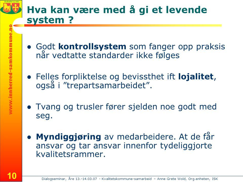 www.innherred-samkommune.no Dialogseminar, Åre 13.-14.03.07 - Kvalitetskommune-samarbeid – Anne Grete Wold, Org.enheten, ISK 10 Hva kan være med å gi et levende system .