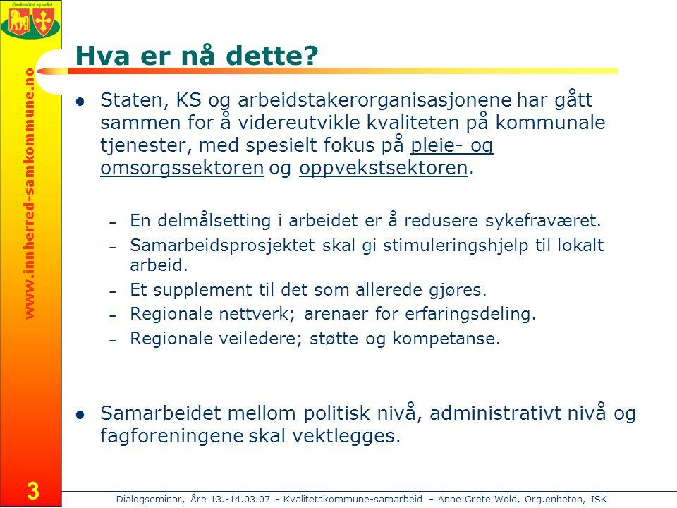 www.innherred-samkommune.no Dialogseminar, Åre 13.-14.03.07 - Kvalitetskommune-samarbeid – Anne Grete Wold, Org.enheten, ISK 3 Hva er nå dette.