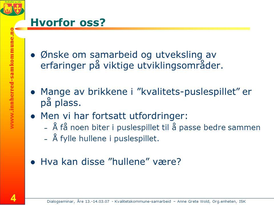 www.innherred-samkommune.no Dialogseminar, Åre 13.-14.03.07 - Kvalitetskommune-samarbeid – Anne Grete Wold, Org.enheten, ISK 4 Hvorfor oss.
