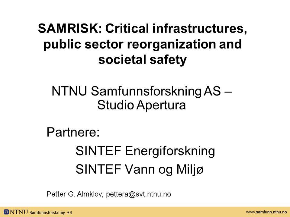 SAMRISK: Critical infrastructures, public sector reorganization and societal safety Partnere: SINTEF Energiforskning SINTEF Vann og Miljø NTNU Samfunn
