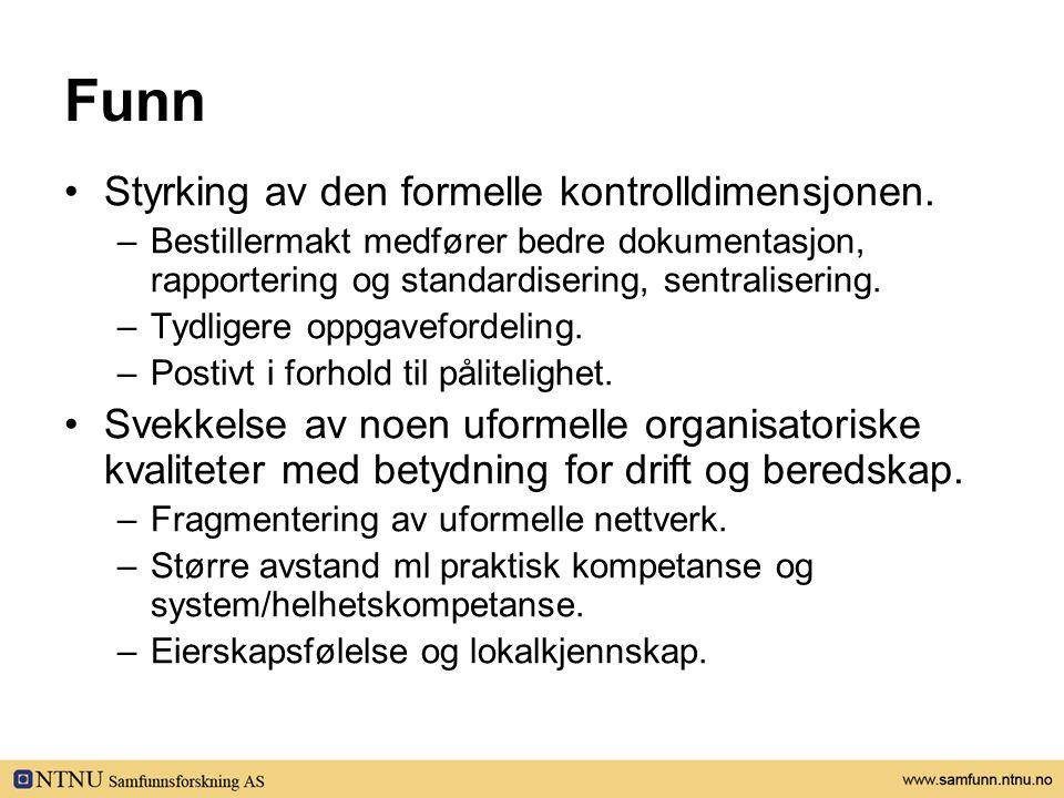 Funn •Styrking av den formelle kontrolldimensjonen. –Bestillermakt medfører bedre dokumentasjon, rapportering og standardisering, sentralisering. –Tyd