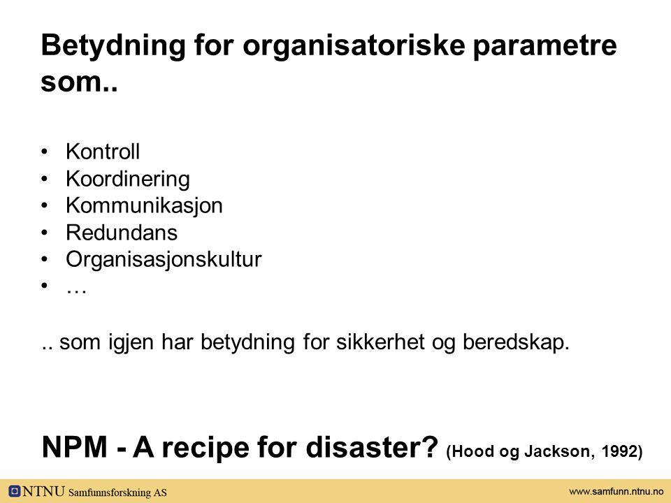 Betydning for organisatoriske parametre som.. •Kontroll •Koordinering •Kommunikasjon •Redundans •Organisasjonskultur •….. som igjen har betydning for