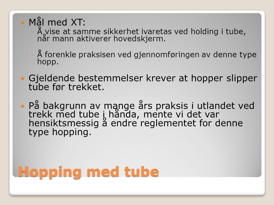 Hopping med tube  Mål med XT: ◦Å vise at samme sikkerhet ivaretas ved holding i tube, når mann aktiverer hovedskjerm.