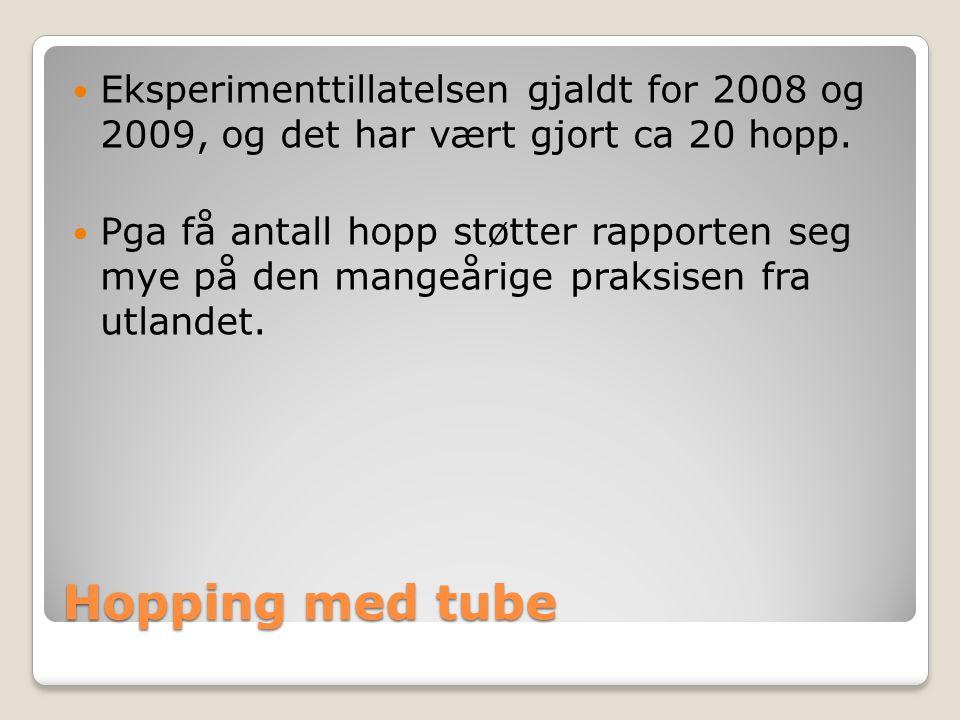 Hopping med tube  Eksperimenttillatelsen gjaldt for 2008 og 2009, og det har vært gjort ca 20 hopp.