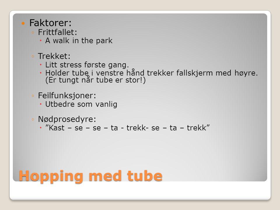 Hopping med tube  Faktorer: ◦Frittfallet:  A walk in the park ◦Trekket:  Litt stress første gang.