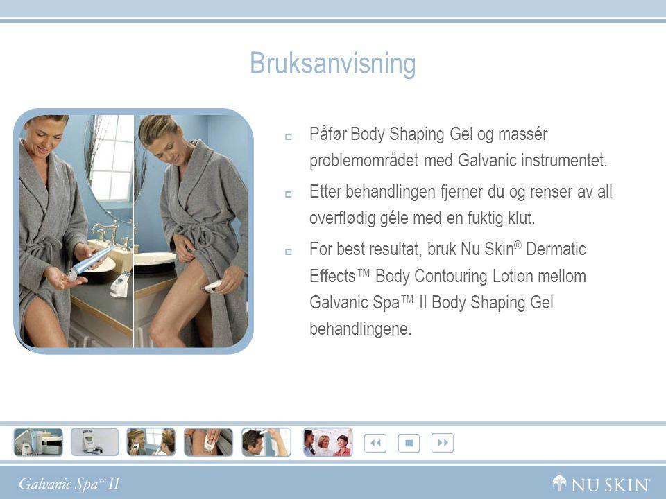 Bruksanvisning  Påfør Body Shaping Gel og massér problemområdet med Galvanic instrumentet.
