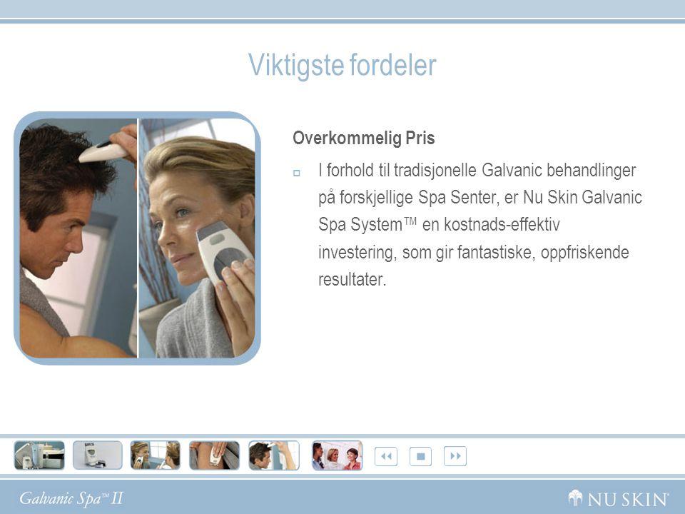 Viktigste fordeler Overkommelig Pris  I forhold til tradisjonelle Galvanic behandlinger på forskjellige Spa Senter, er Nu Skin Galvanic Spa System™ en kostnads-effektiv investering, som gir fantastiske, oppfriskende resultater.