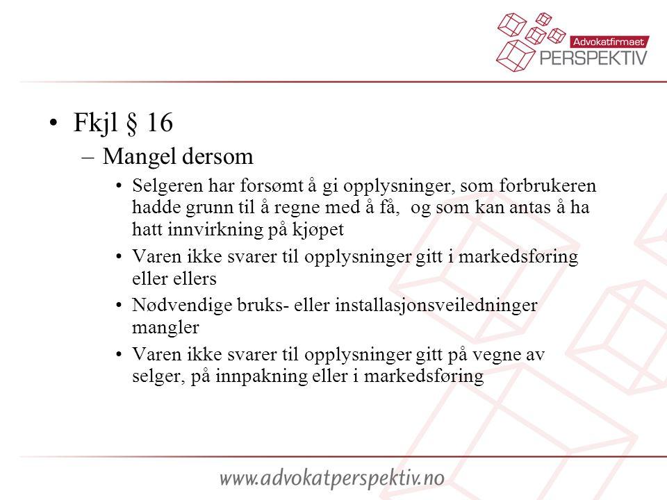 •Fkjl § 16 –Mangel dersom •Selgeren har forsømt å gi opplysninger, som forbrukeren hadde grunn til å regne med å få, og som kan antas å ha hatt innvir