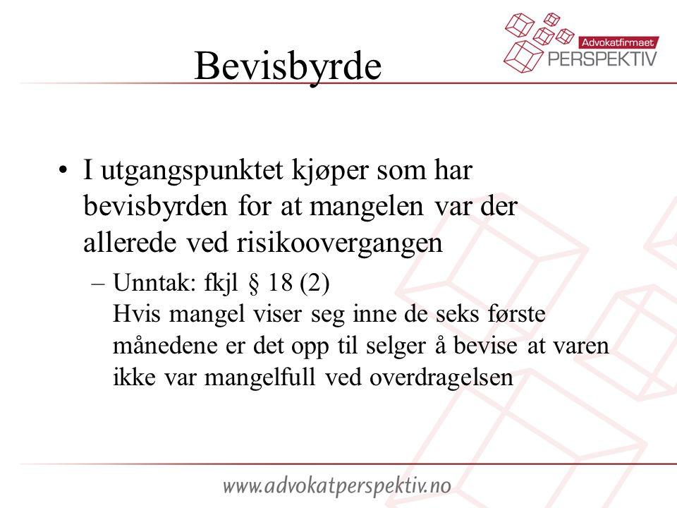 Bevisbyrde •I utgangspunktet kjøper som har bevisbyrden for at mangelen var der allerede ved risikoovergangen –Unntak: fkjl § 18 (2) Hvis mangel viser