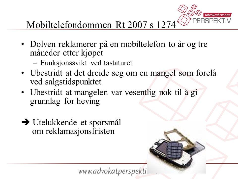 Mobiltelefondommen Rt 2007 s 1274 •Dolven reklamerer på en mobiltelefon to år og tre måneder etter kjøpet –Funksjonssvikt ved tastaturet •Ubestridt at