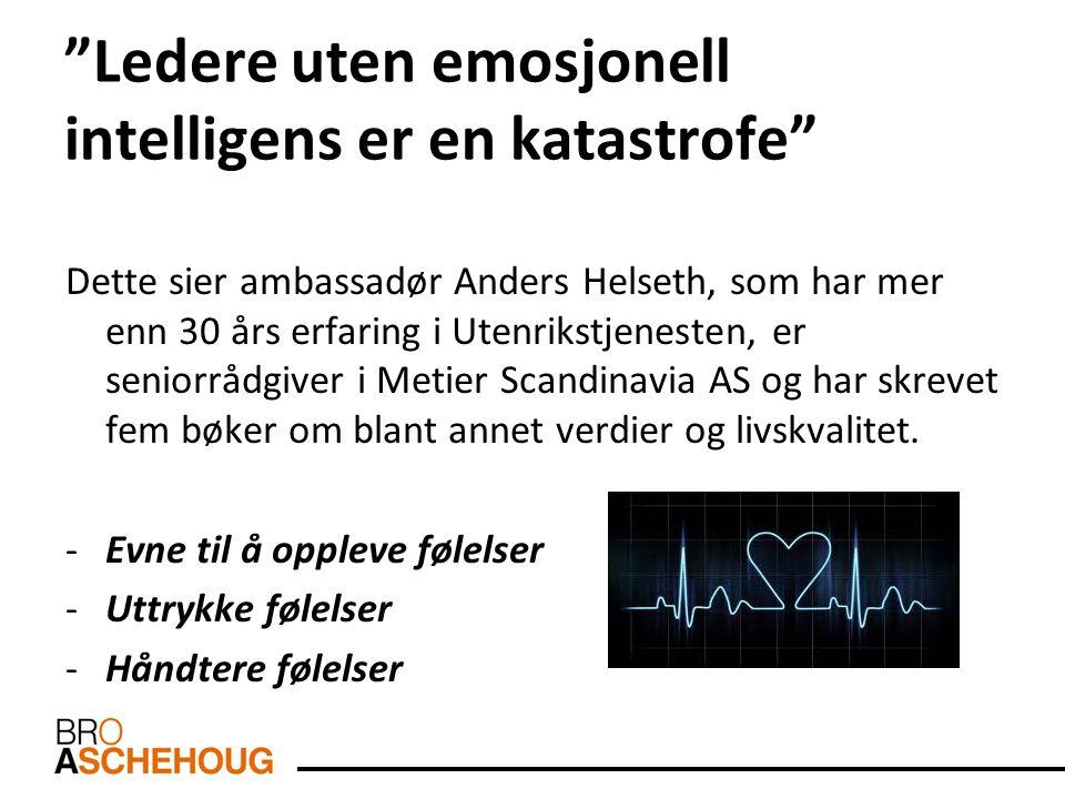 """""""Ledere uten emosjonell intelligens er en katastrofe"""" Dette sier ambassadør Anders Helseth, som har mer enn 30 års erfaring i Utenrikstjenesten, er se"""