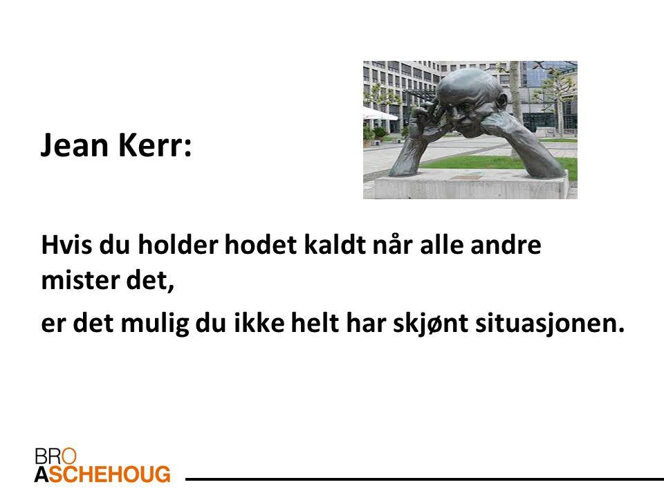 Jean Kerr: Hvis du holder hodet kaldt når alle andre mister det, er det mulig du ikke helt har skjønt situasjonen.