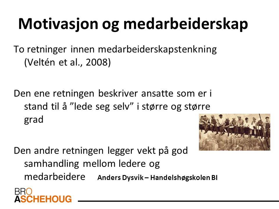 Motivasjon og medarbeiderskap To retninger innen medarbeiderskapstenkning (Veltén et al., 2008) Den ene retningen beskriver ansatte som er i stand til
