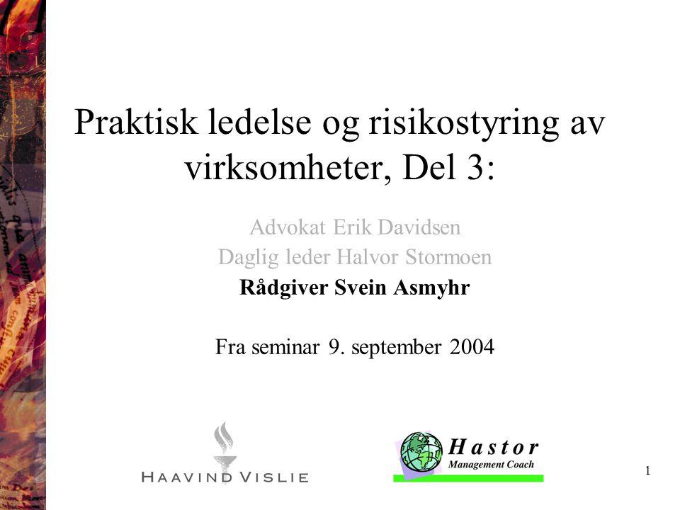 1 Praktisk ledelse og risikostyring av virksomheter, Del 3: Advokat Erik Davidsen Daglig leder Halvor Stormoen Rådgiver Svein Asmyhr Fra seminar 9. se