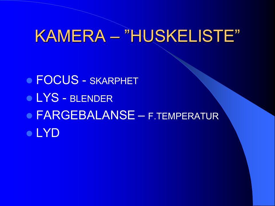"KAMERA – ""HUSKELISTE""  FOCUS - SKARPHET  LYS - BLENDER  FARGEBALANSE – F.TEMPERATUR  LYD"