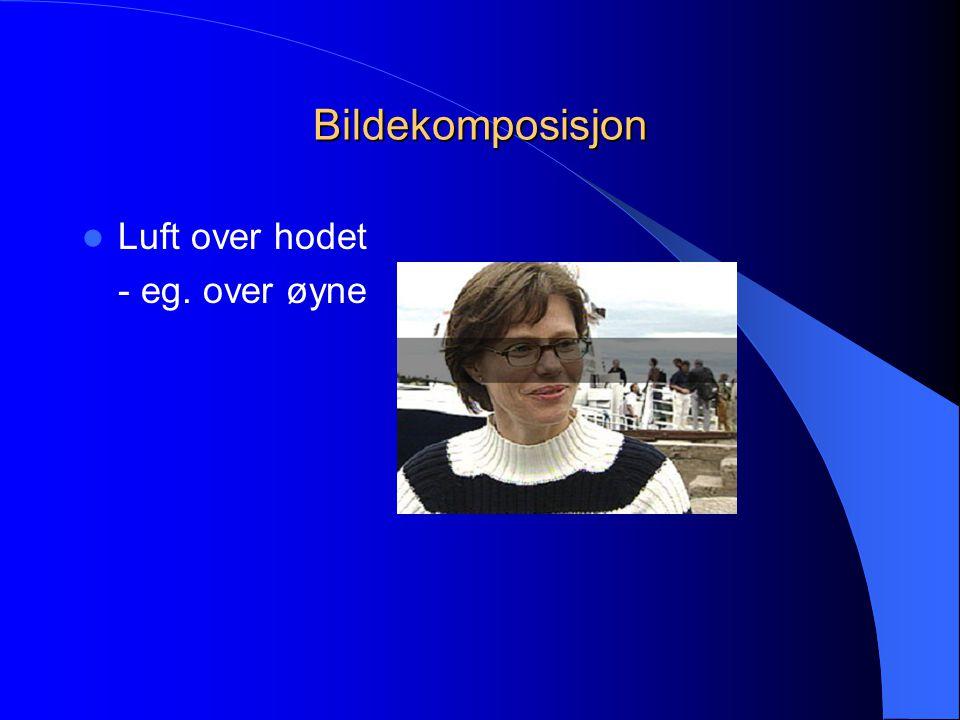 Bildekomposisjon  Luft over hodet - eg. over øyne