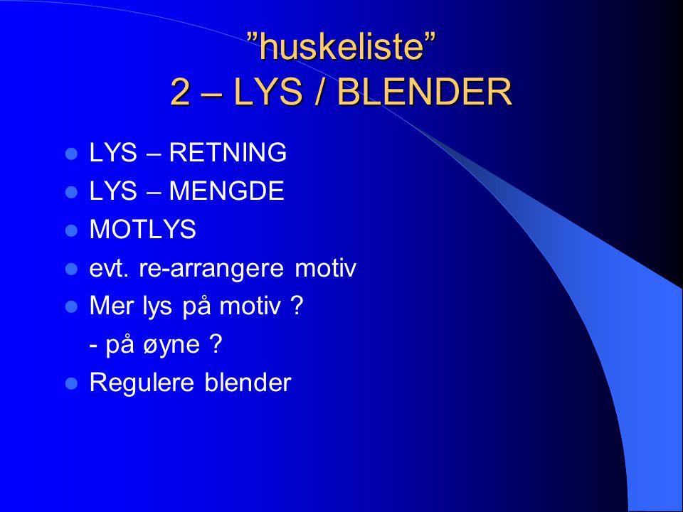 """""""huskeliste"""" 2 – LYS / BLENDER  LYS – RETNING  LYS – MENGDE  MOTLYS  evt. re-arrangere motiv  Mer lys på motiv ? - på øyne ?  Regulere blender"""