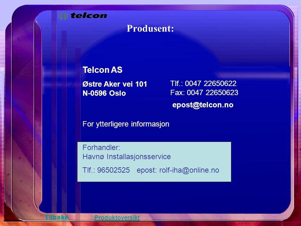 Produsent: Telcon AS Østre Aker vei 101 N-0596 Oslo Tlf.: 0047 22650622 Fax: 0047 22650623 epost@telcon.no For ytterligere informasjon Tilbake Produkt