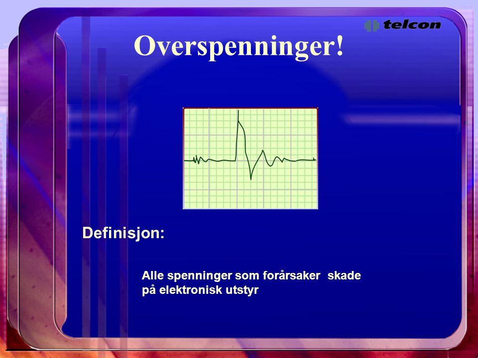 Overspenninger! Definisjon: Alle spenninger som forårsaker skade på elektronisk utstyr