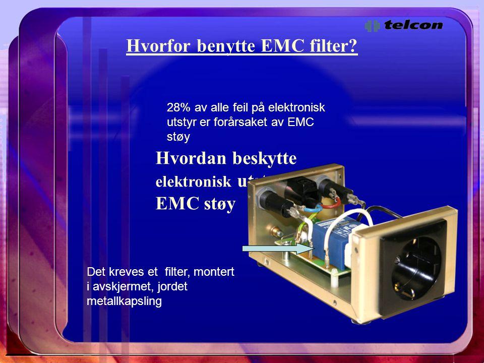 Hvorfor benytte EMC filter? 28% av alle feil på elektronisk utstyr er forårsaket av EMC støy Hvordan beskytte elektronisk utstyr mot EMC støy Det krev