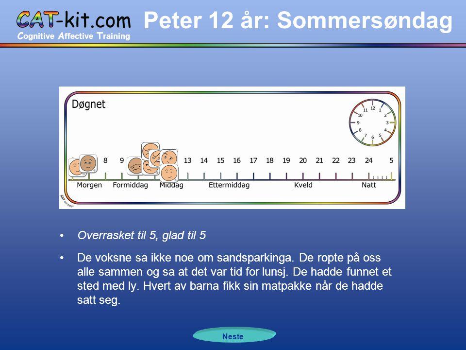 C ognitive A ffective T raining Peter 12 år: Sommersøndag •Overrasket til 5, glad til 5 •De voksne sa ikke noe om sandsparkinga.
