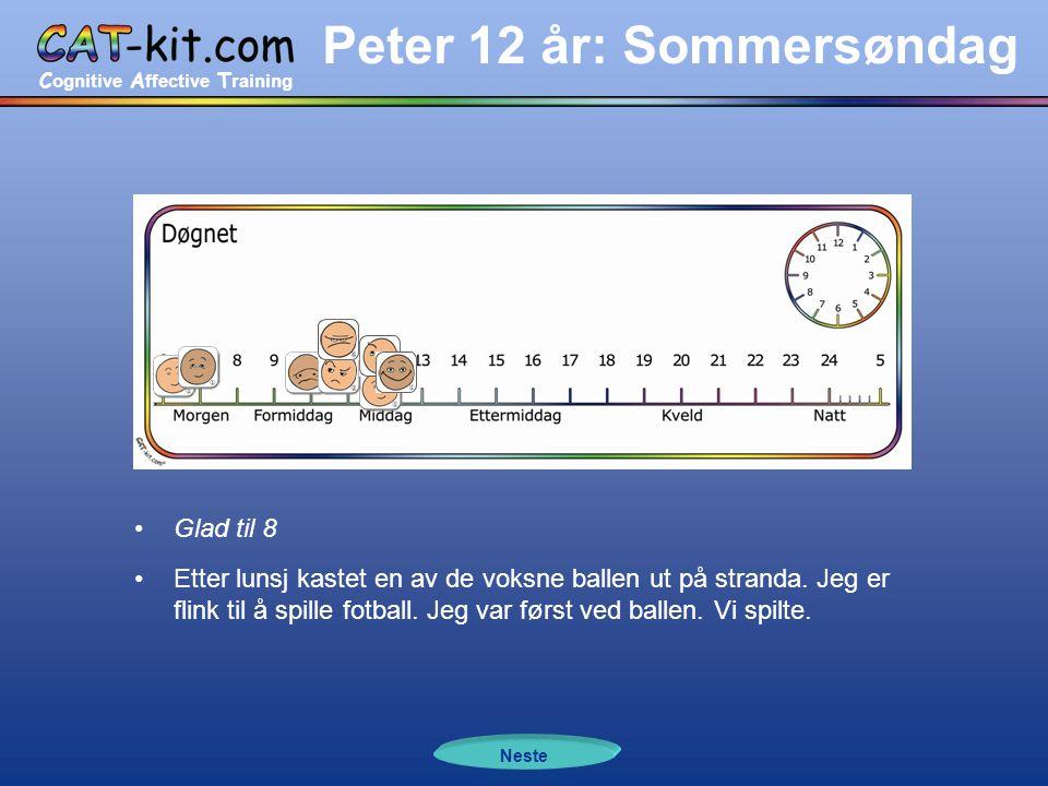 C ognitive A ffective T raining Peter 12 år: Sommersøndag •Glad til 8 •Etter lunsj kastet en av de voksne ballen ut på stranda. Jeg er flink til å spi