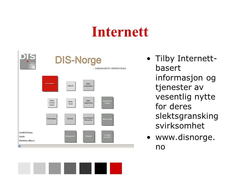 Internett •Tilby Internett- basert informasjon og tjenester av vesentlig nytte for deres slektsgransking svirksomhet •www.disnorge. no